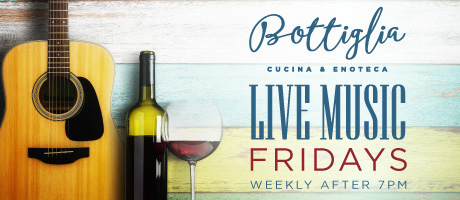 Live music Fridays after 7 pm at Bottiglia
